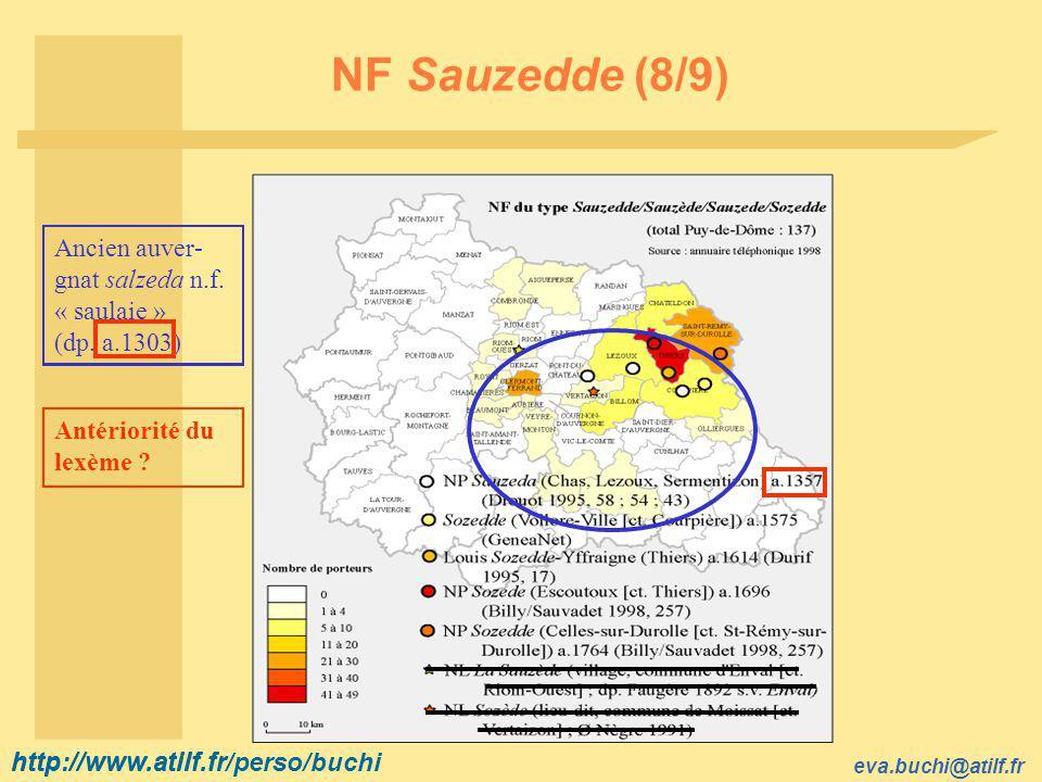 http://www.atilf.fr eva.buchi@atilf.fr http://www.atilf.fr/perso/buchi NF Sauzedde (8/9) Ancien auver- gnat salzeda n.f.