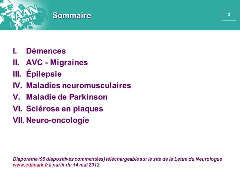 2 Sommaire I.Démences II.AVC - Migraines III.Épilepsie IV.Maladies neuromusculaires V.Maladie de Parkinson VI.Sclérose en plaques VII.Neuro-oncologie