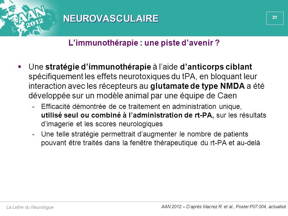 21 NEUROVASCULAIRE  Une stratégie d'immunothérapie à l'aide d'anticorps ciblant spécifiquement les effets neurotoxiques du tPA, en bloquant leur inte