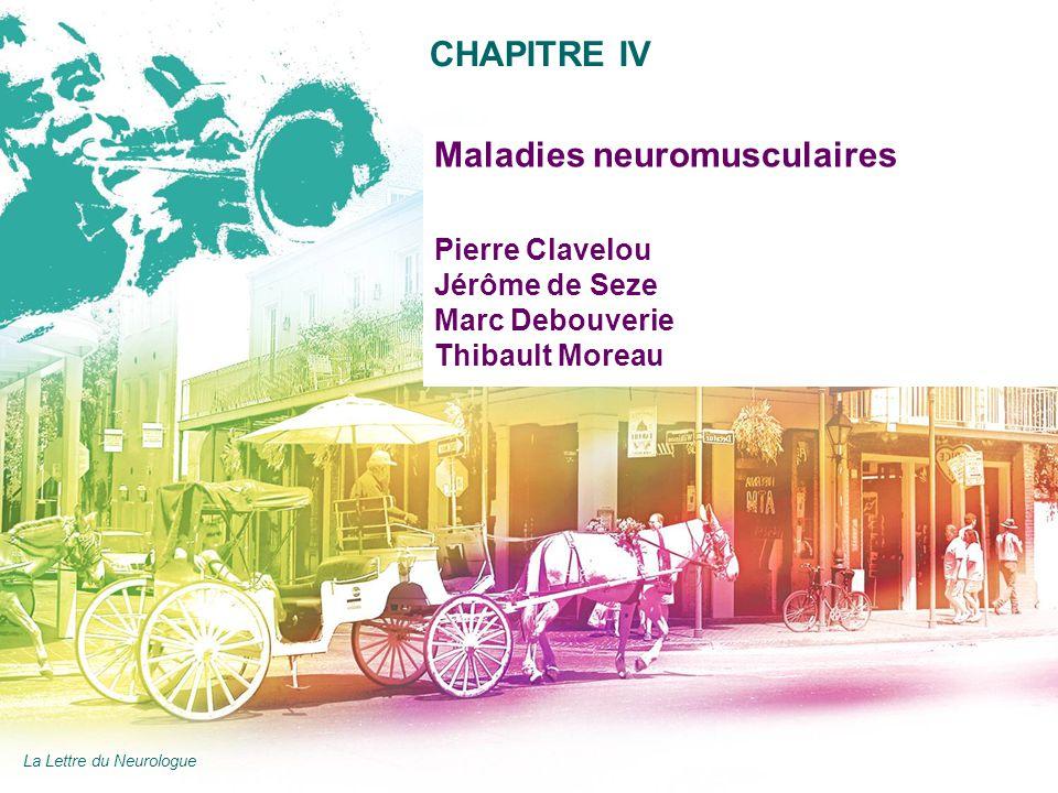 AAN 2011 Maladies neuromusculaires Pierre Clavelou Jérôme de Seze Marc Debouverie Thibault Moreau CHAPITRE IV La Lettre du Neurologue