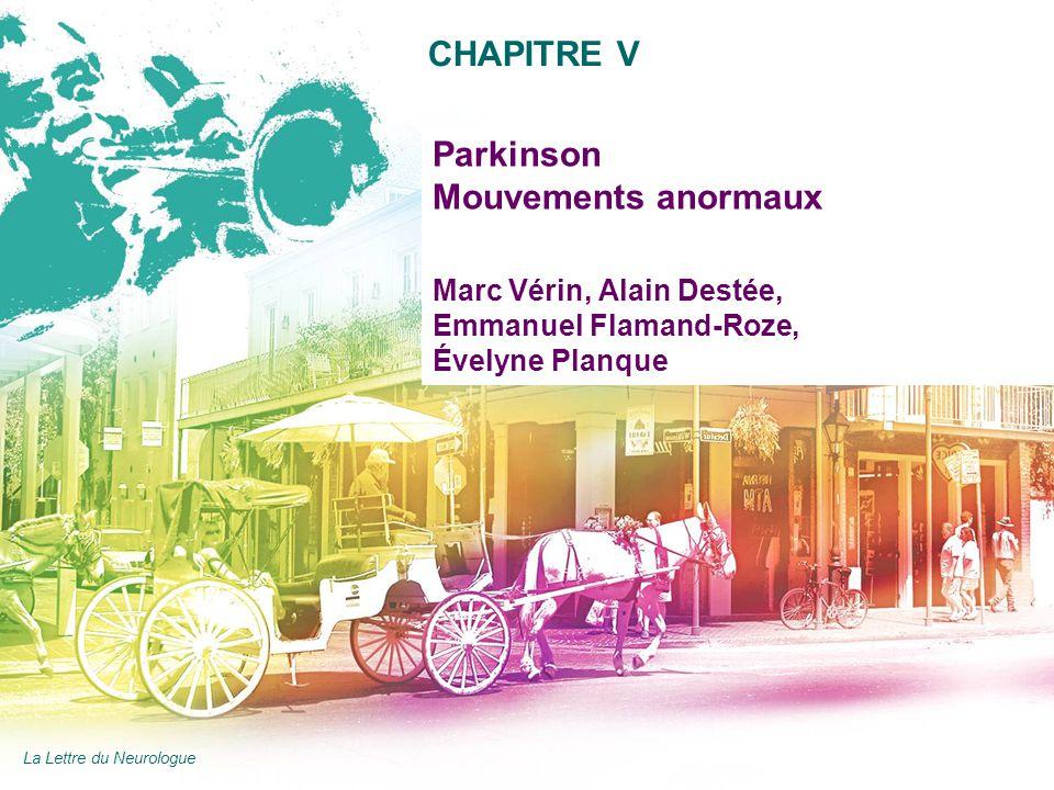 AAN 2011 Parkinson Mouvements anormaux Marc Vérin, Alain Destée, Emmanuel Flamand-Roze, Évelyne Planque CHAPITRE V La Lettre du Neurologue
