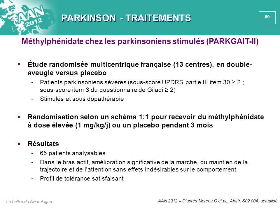 59 PARKINSON - TRAITEMENTS  Étude randomisée multicentrique française (13 centres), en double- aveugle versus placebo -Patients parkinsoniens sévères