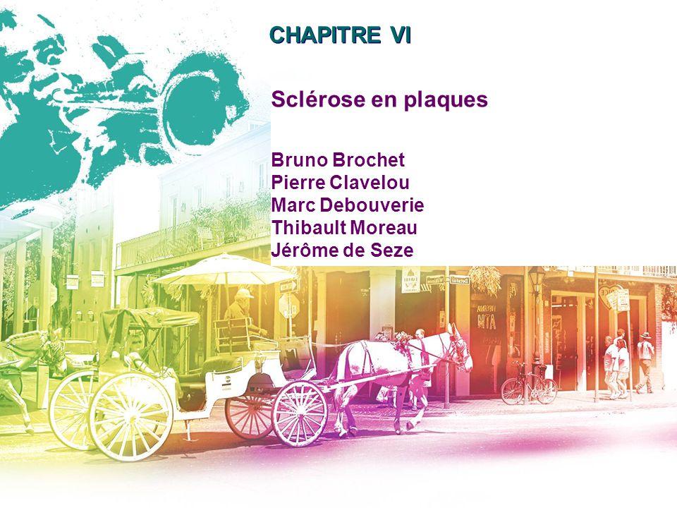 AAN 2011 CHAPITRE VI Sclérose en plaques Bruno Brochet Pierre Clavelou Marc Debouverie Thibault Moreau Jérôme de Seze