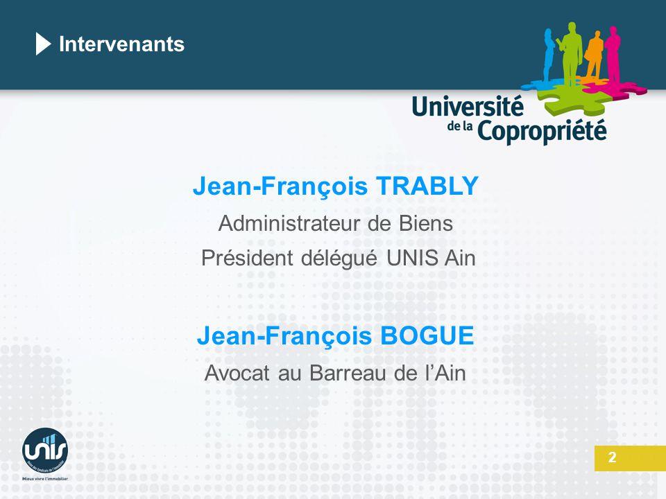 Jean-François TRABLY Administrateur de Biens Président délégué UNIS Ain Jean-François BOGUE Avocat au Barreau de l'Ain 2 Intervenants