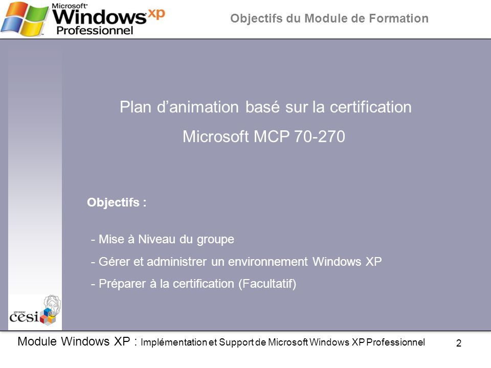 3 Module Windows XP : Implémentation et Support de Microsoft Windows XP Professionnel Les différentes Certifications Microsoft