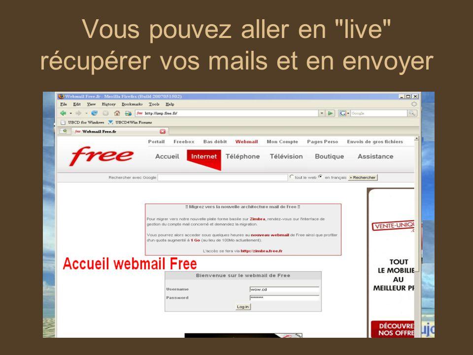 Vous pouvez aller en live récupérer vos mails et en envoyer