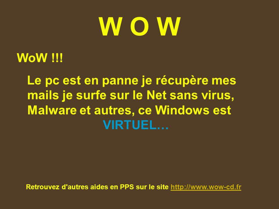 W O W WoW !!! Le pc est en panne je récupère mes mails je surfe sur le Net sans virus, Malware et autres, ce Windows est VIRTUEL… Retrouvez d'autres a