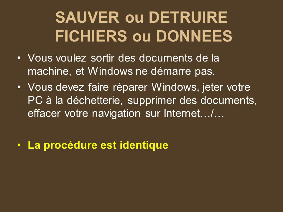 SAUVER ou DETRUIRE FICHIERS ou DONNEES Vous voulez sortir des documents de la machine, et Windows ne démarre pas.