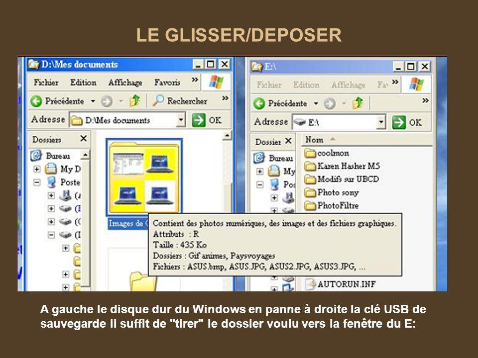 LE GLISSER/DEPOSER A gauche le disque dur du Windows en panne à droite la clé USB de sauvegarde il suffit de tirer le dossier voulu vers la fenêtre du E: