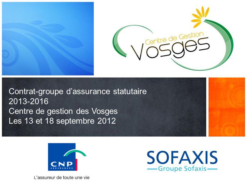 Contrat-groupe d'assurance statutaire 2013-2016 Centre de gestion des Vosges Les 13 et 18 septembre 2012