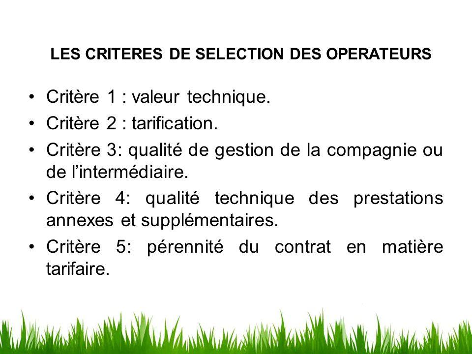 LES CRITERES DE SELECTION DES OPERATEURS Critère 1 : valeur technique. Critère 2 : tarification. Critère 3: qualité de gestion de la compagnie ou de l