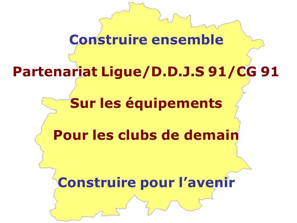 Partenariat Ligue/D.D.J.S 91/CG 91 Sur les équipements Pour les clubs de demain Construire pour l'avenir