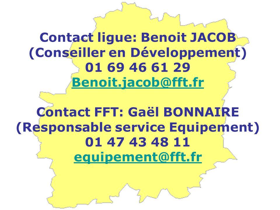 Contact ligue: Benoit JACOB (Conseiller en Développement) 01 69 46 61 29 Benoit.jacob@fft.fr Contact FFT: Gaël BONNAIRE (Responsable service Equipemen