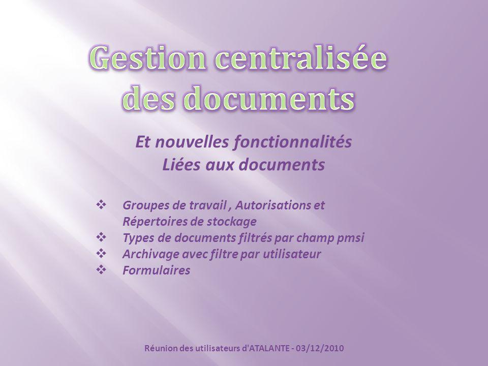Et nouvelles fonctionnalités Liées aux documents Réunion des utilisateurs d'ATALANTE - 03/12/2010  Groupes de travail, Autorisations et Répertoires d