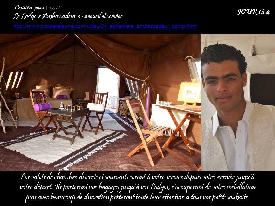 Le Lodge « Ambassadeur » : accueil et service http://www.croisierejaune.com/video/31_ephemere_ambassadeur_camp.html JOUR 1 à 4 Les valets de chambre discrets et souriants seront à votre service depuis votre arrivée jusqu à votre départ.