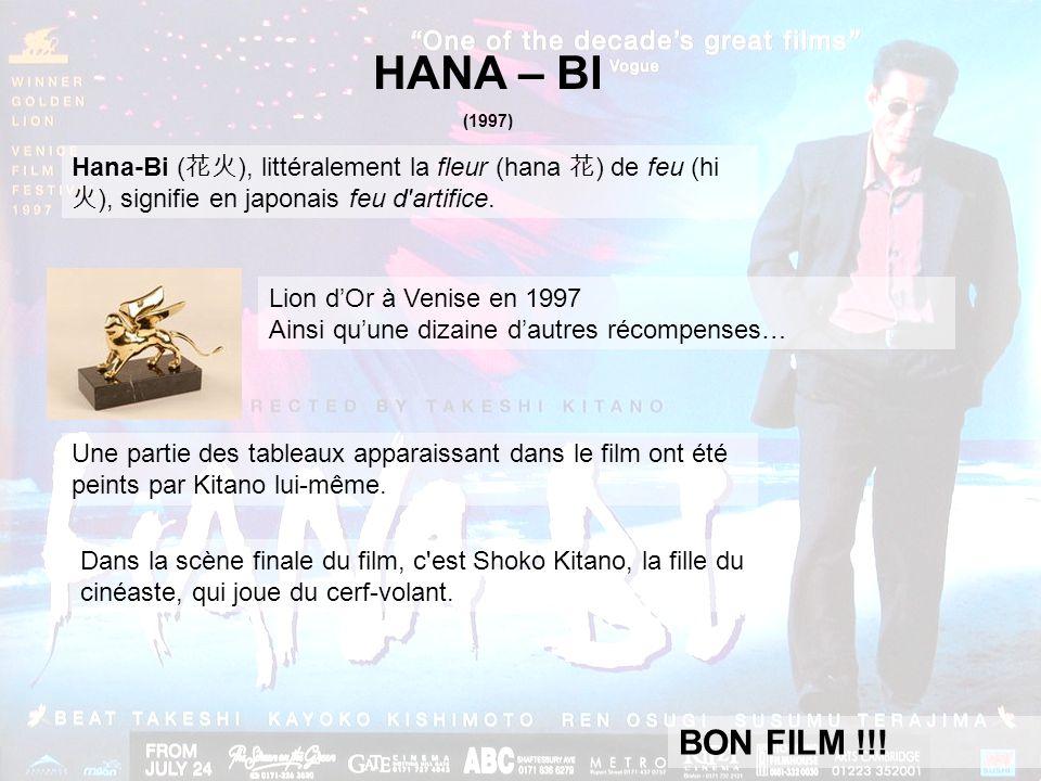 HANA – BI (1997) Hana-Bi ( 花火 ), littéralement la fleur (hana 花 ) de feu (hi 火 ), signifie en japonais feu d artifice.