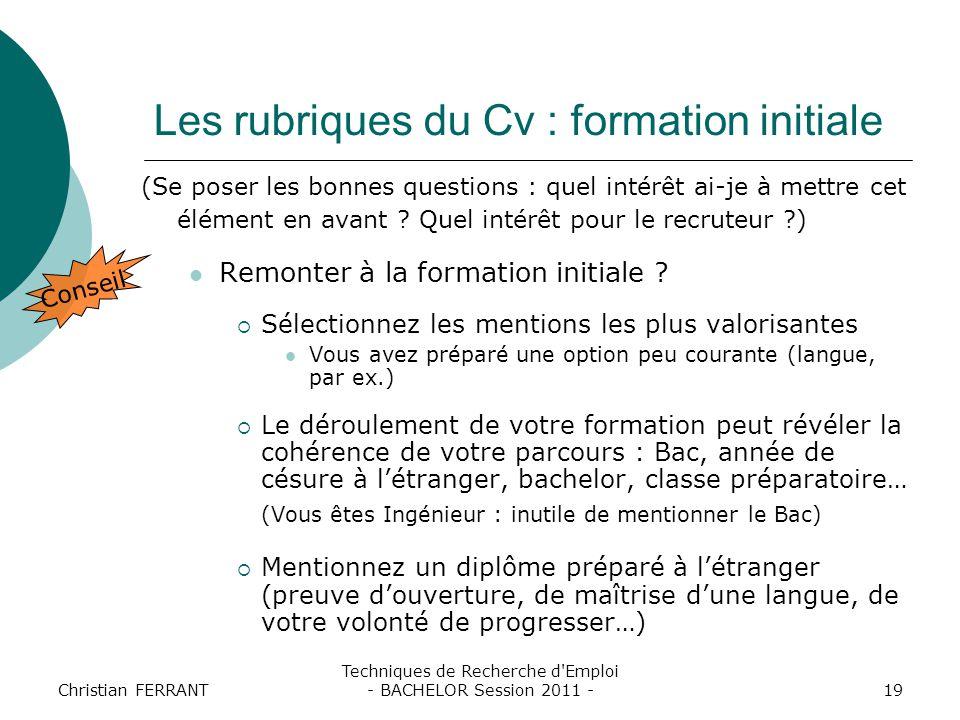 Christian FERRANT Techniques de Recherche d'Emploi - BACHELOR Session 2011 -19 Les rubriques du Cv : formation initiale (Se poser les bonnes questions