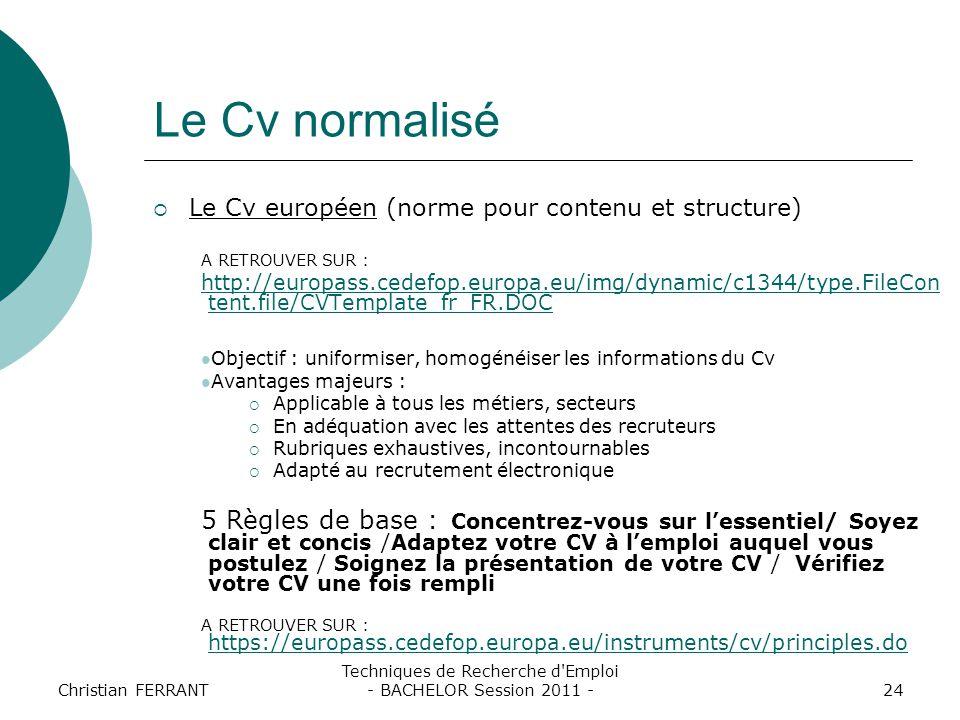Christian FERRANT Techniques de Recherche d'Emploi - BACHELOR Session 2011 -24 Le Cv normalisé  Le Cv européen (norme pour contenu et structure) A RE