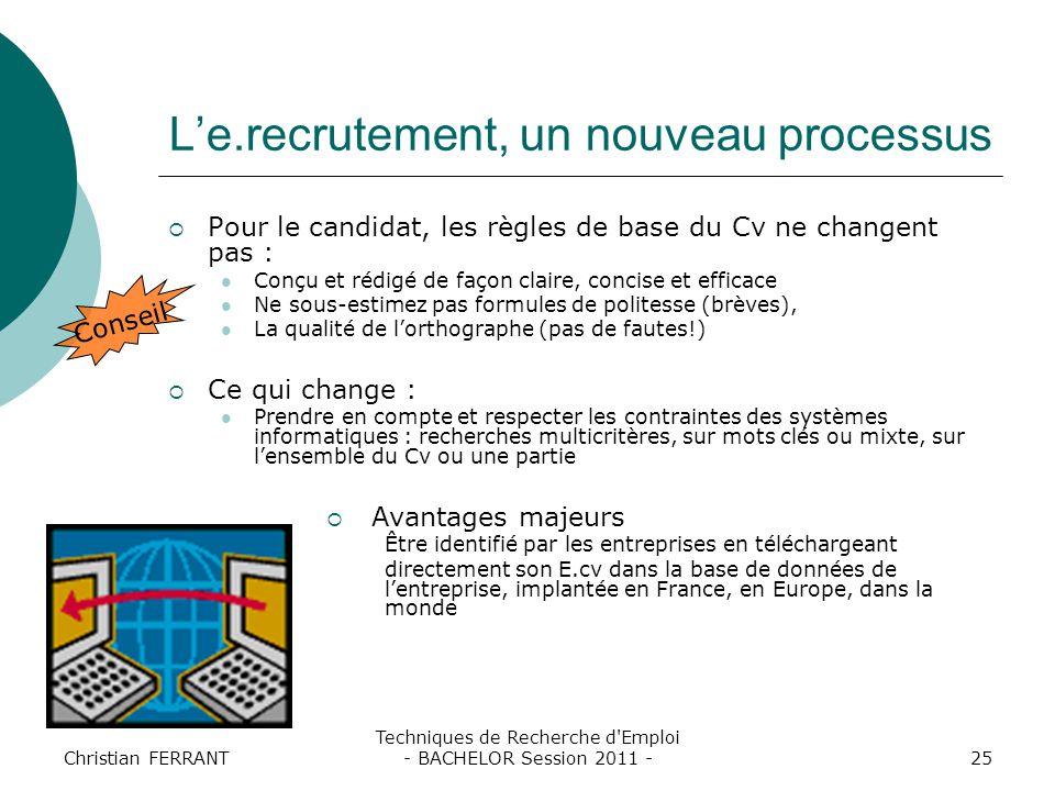 Christian FERRANT Techniques de Recherche d'Emploi - BACHELOR Session 2011 -25 L'e.recrutement, un nouveau processus  Pour le candidat, les règles de