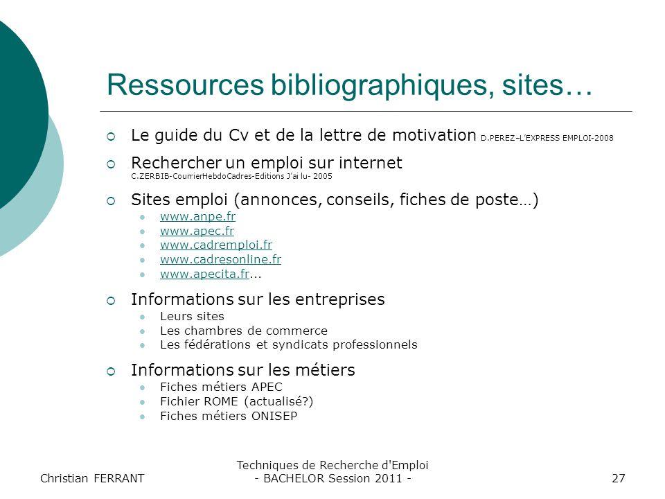 Christian FERRANT Techniques de Recherche d'Emploi - BACHELOR Session 2011 -27 Ressources bibliographiques, sites…  Le guide du Cv et de la lettre de