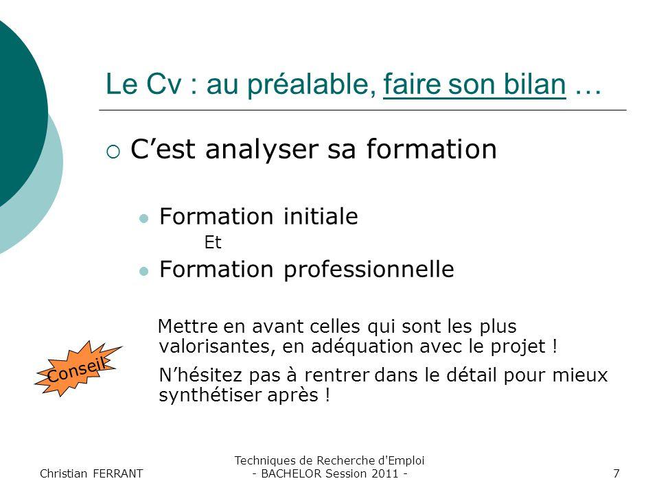 Christian FERRANT Techniques de Recherche d'Emploi - BACHELOR Session 2011 -7 Le Cv : au préalable, faire son bilan …  C'est analyser sa formation Fo