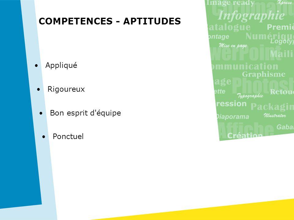 COMPETENCES - APTITUDES Appliqué Rigoureux Bon esprit d'équipe Ponctuel