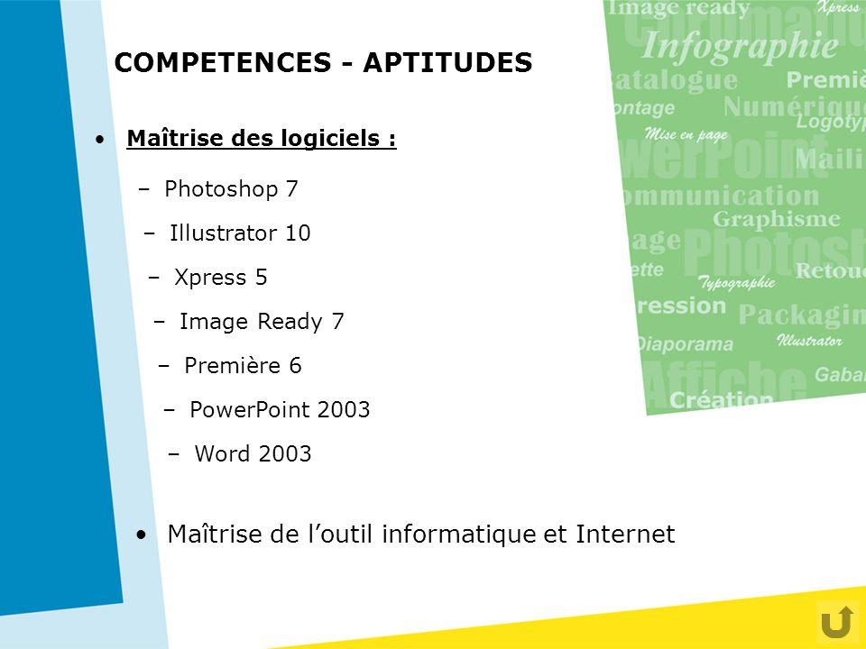 Maîtrise de l'outil informatique et Internet Maîtrise des logiciels : –P–Photoshop 7 –I–Illustrator 10 –X–Xpress 5 –I–Image Ready 7 –W–Word 2003 –P–Pr
