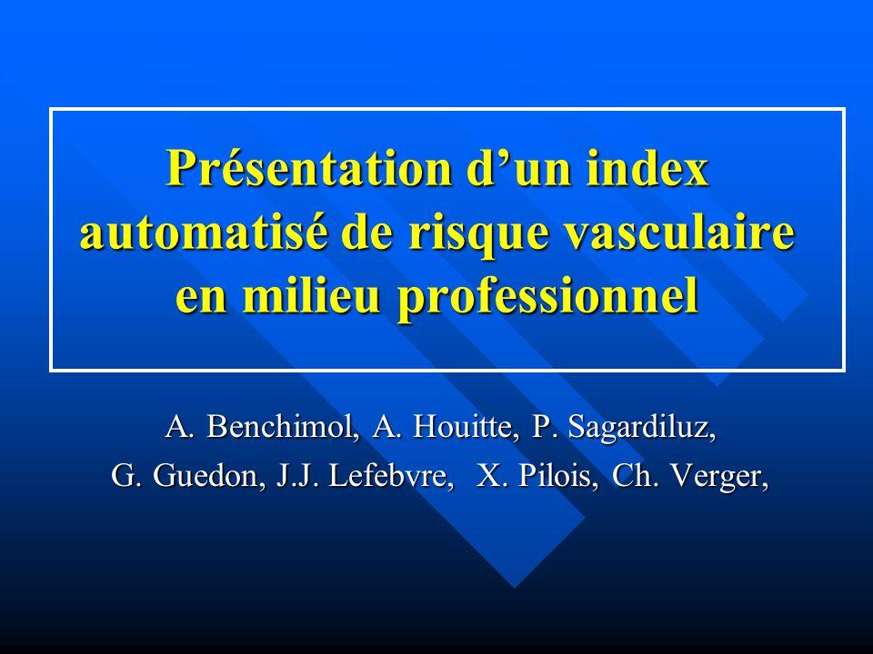 Présentation d'un index automatisé de risque vasculaire en milieu professionnel A. Benchimol, A. Houitte, P. Sagardiluz, G. Guedon, J.J. Lefebvre, X.
