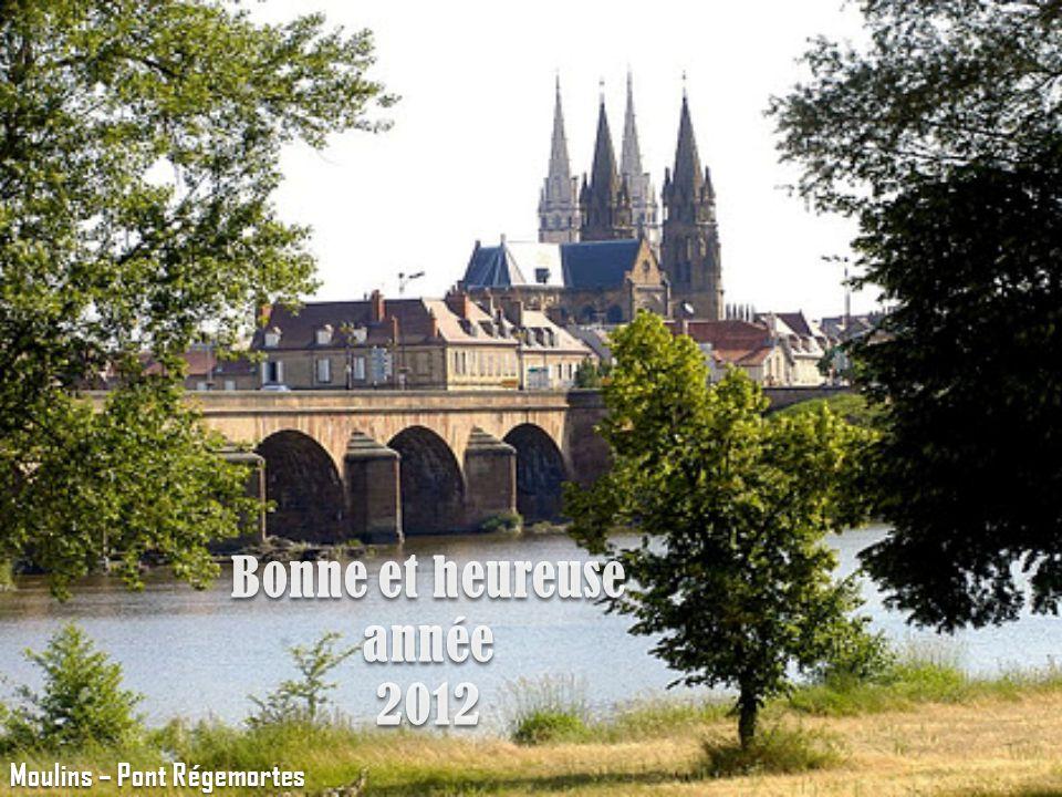 Bonne et heureuse année 2012 Moulins – Pont Régemortes