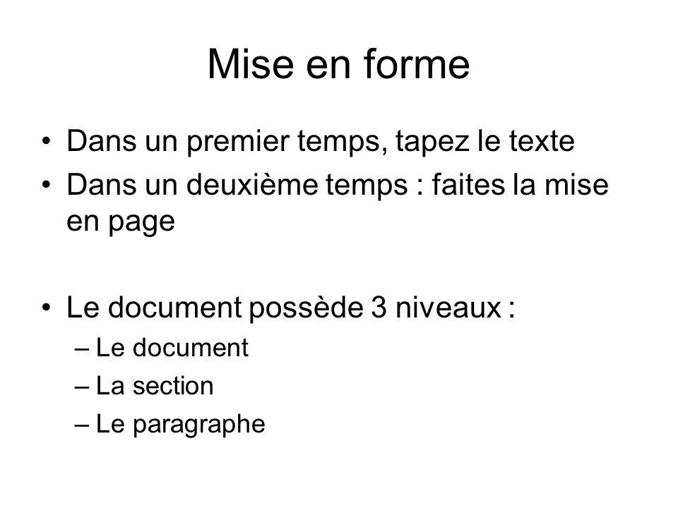 Mise en forme Dans un premier temps, tapez le texte Dans un deuxième temps : faites la mise en page Le document possède 3 niveaux : –Le document –La section –Le paragraphe