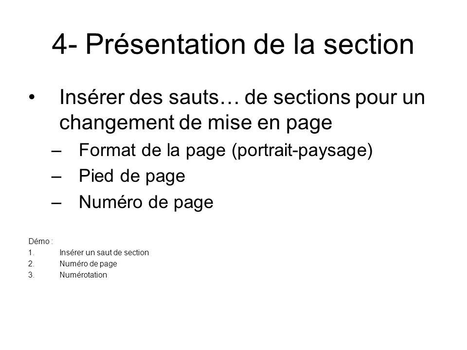 4- Présentation de la section Insérer des sauts… de sections pour un changement de mise en page –Format de la page (portrait-paysage) –Pied de page –Numéro de page Démo : 1.Insérer un saut de section 2.Numéro de page 3.Numérotation