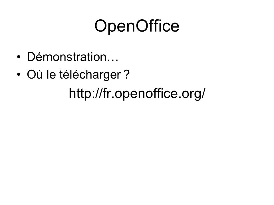 OpenOffice Démonstration… Où le télécharger ? http://fr.openoffice.org/