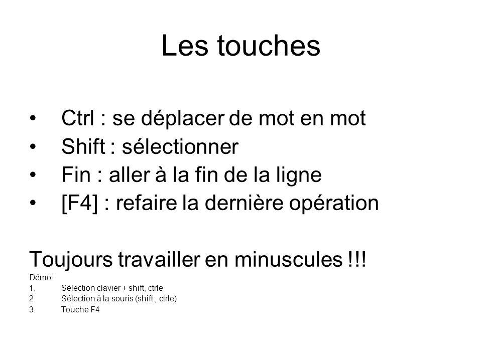Les touches Ctrl : se déplacer de mot en mot Shift : sélectionner Fin : aller à la fin de la ligne [F4] : refaire la dernière opération Toujours travailler en minuscules !!.