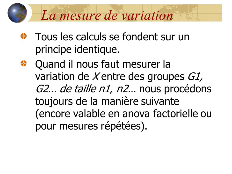 La mesure de variation Tous les calculs se fondent sur un principe identique. Quand il nous faut mesurer la variation de X entre des groupes G1, G2… d