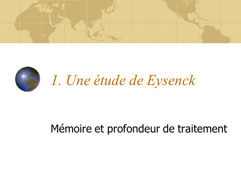 1. Une étude de Eysenck Mémoire et profondeur de traitement