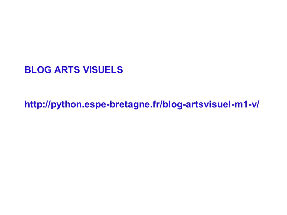 BLOG ARTS VISUELS http://python.espe-bretagne.fr/blog-artsvisuel-m1-v/
