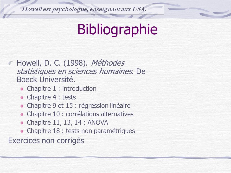 Bibliographie Howell, D.C. (1998). Méthodes statistiques en sciences humaines.