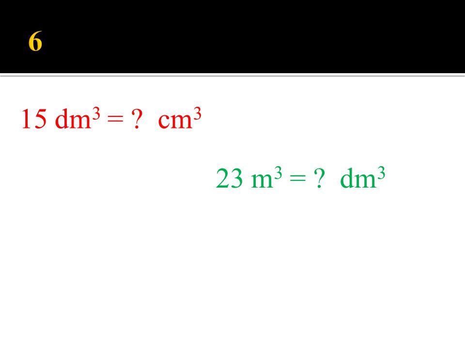 Quel est le volume d'un parallélépipède rectangle dont les dimensions sont: 1dm, 4cm et 5cm 1dm, 5cm et 6cm ?