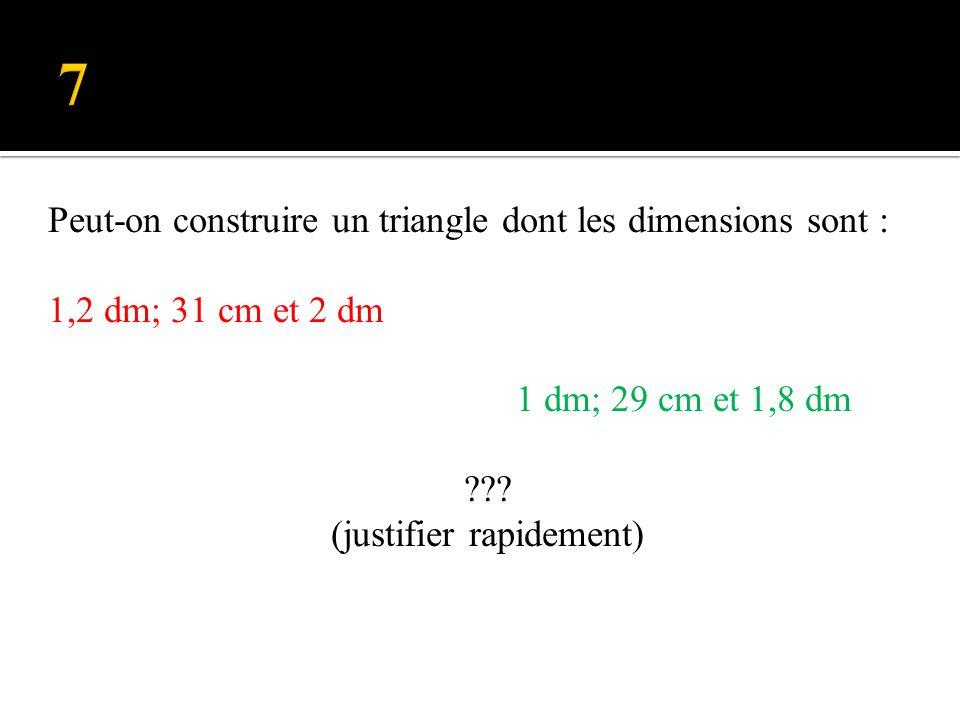 Peut-on construire un triangle dont les dimensions sont : 1,2 dm; 31 cm et 2 dm 1 dm; 29 cm et 1,8 dm ??.