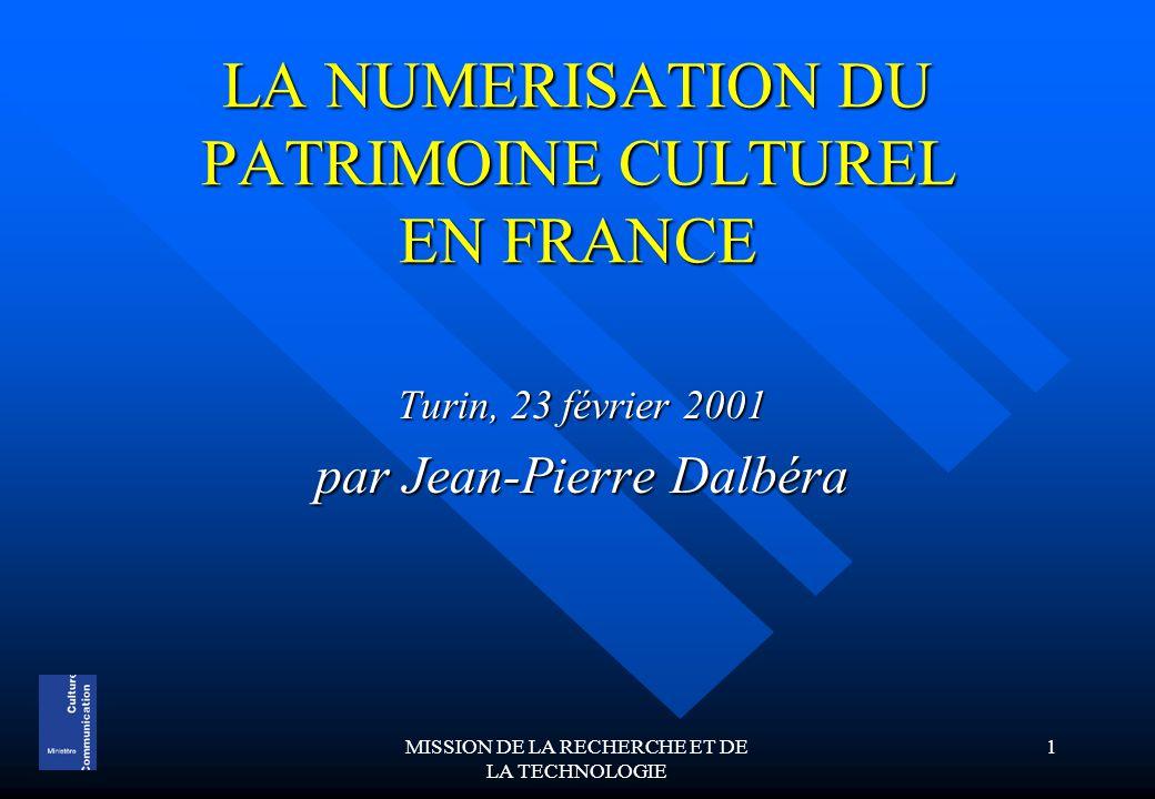 MISSION DE LA RECHERCHE ET DE LA TECHNOLOGIE 1 LA NUMERISATION DU PATRIMOINE CULTUREL EN FRANCE Turin, 23 février 2001 par Jean-Pierre Dalbéra