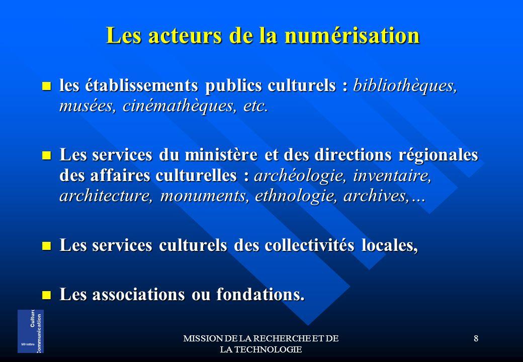 MISSION DE LA RECHERCHE ET DE LA TECHNOLOGIE 8 Les acteurs de la numérisation les établissements publics culturels : bibliothèques, musées, cinémathèques, etc.