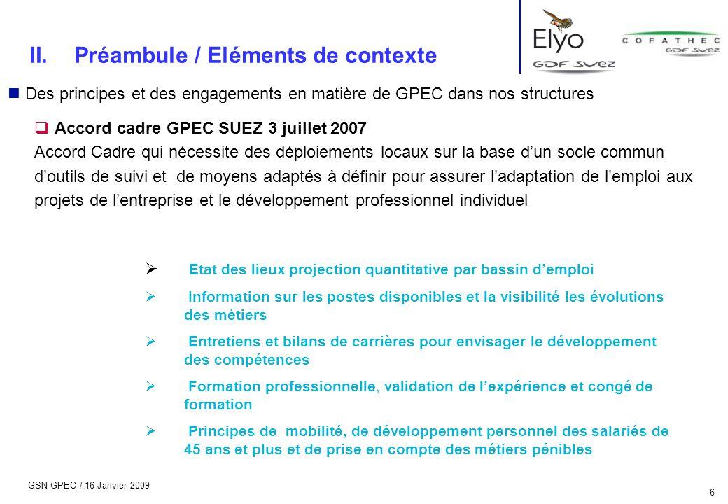 GSN GPEC / 16 Janvier 2009 6 n Des principes et des engagements en matière de GPEC dans nos structures  Accord cadre GPEC SUEZ 3 juillet 2007 Accord