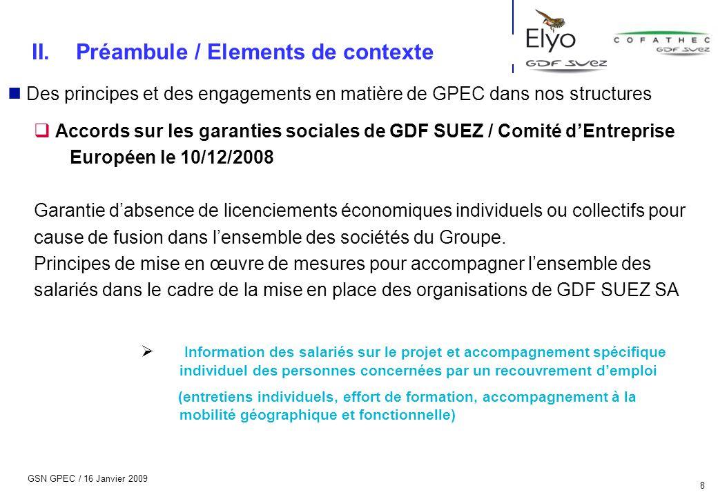 GSN GPEC / 16 Janvier 2009 8 n Des principes et des engagements en matière de GPEC dans nos structures  Accords sur les garanties sociales de GDF SUE