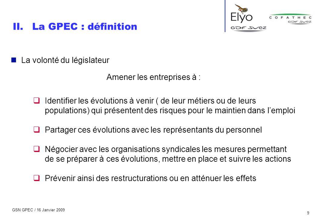 GSN GPEC / 16 Janvier 2009 9 n La volonté du législateur Amener les entreprises à :  Identifier les évolutions à venir ( de leur métiers ou de leurs