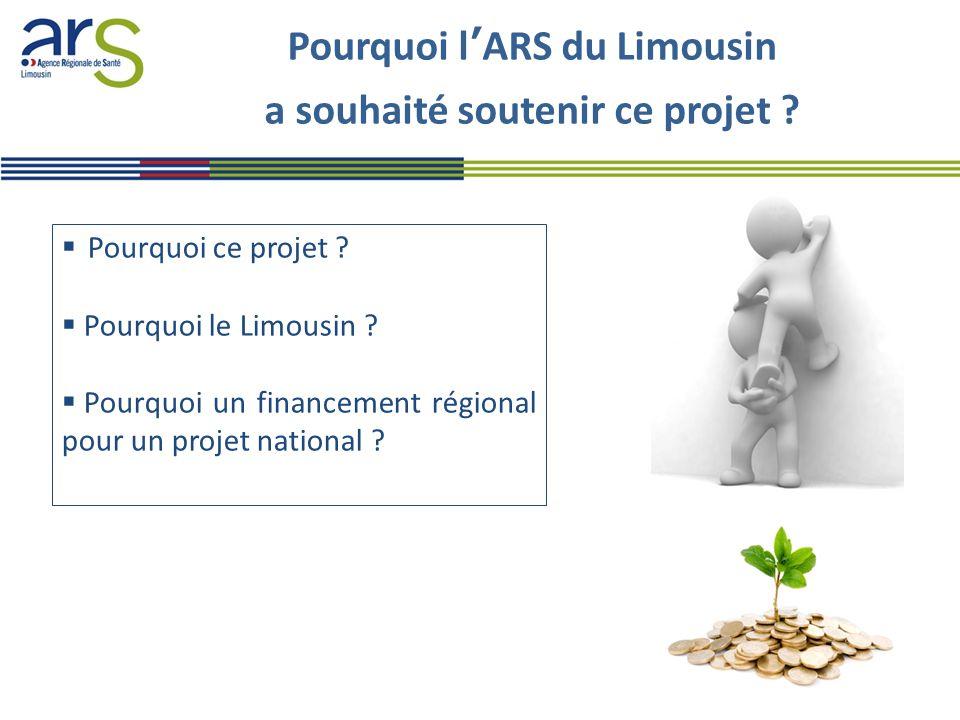 Pourquoi l'ARS du Limousin a souhaité soutenir ce projet ?  Pourquoi ce projet ?  Pourquoi le Limousin ?  Pourquoi un financement régional pour un