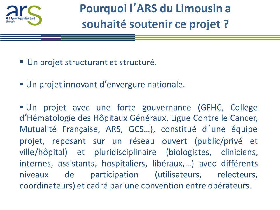 Pourquoi l'ARS du Limousin a souhaité soutenir ce projet ?  Un projet structurant et structuré.  Un projet innovant d'envergure nationale.  Un proj