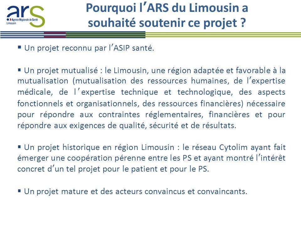Pourquoi l'ARS du Limousin a souhaité soutenir ce projet ?  Un projet reconnu par l'ASIP santé.  Un projet mutualisé : le Limousin, une région adapt