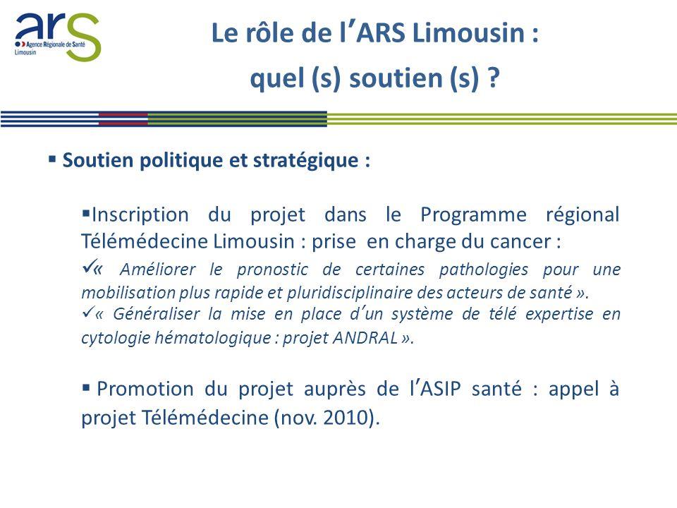 Le rôle de l'ARS Limousin : quel (s) soutien (s) ?  Soutien politique et stratégique :  Inscription du projet dans le Programme régional Télémédecin