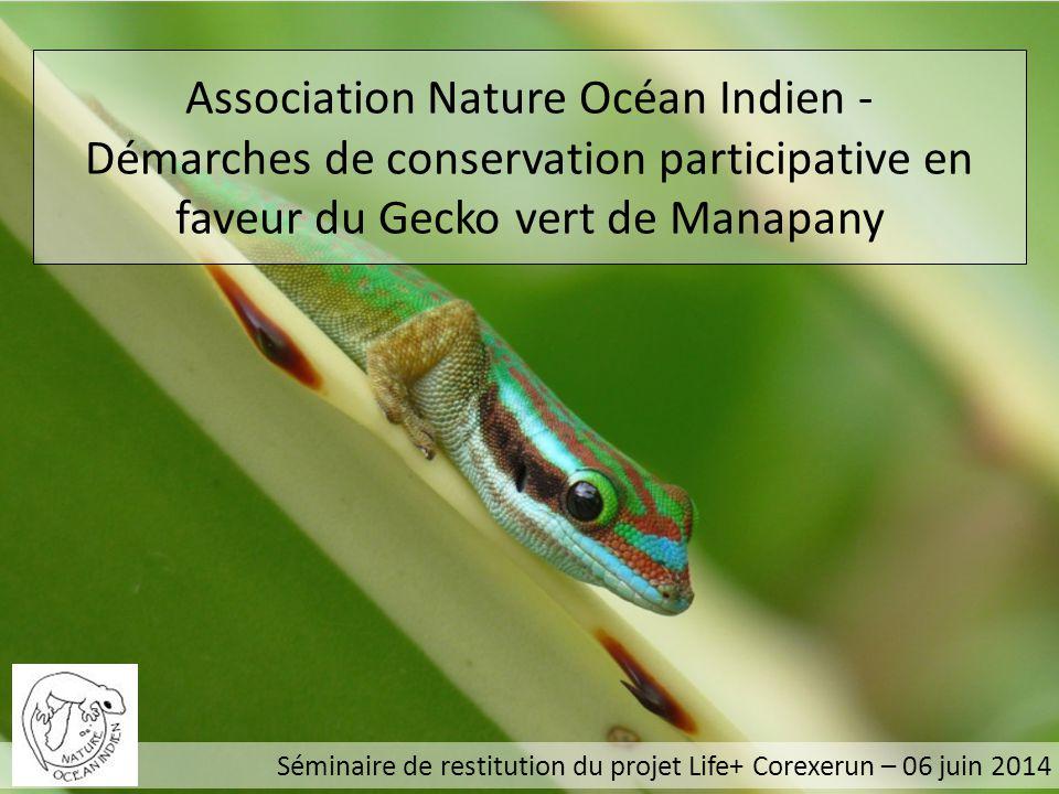 Association Nature Océan Indien - Démarches de conservation participative en faveur du Gecko vert de Manapany Séminaire de restitution du projet Life+ Corexerun – 06 juin 2014