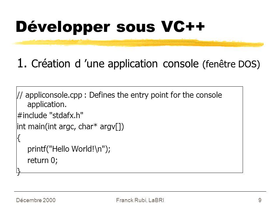 Décembre 2000Franck Rubi, LaBRI9 Développer sous VC++ 1.
